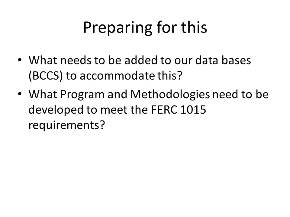 Preparing for this What needs to be added to our data bases (BCCS) to accommodate this.