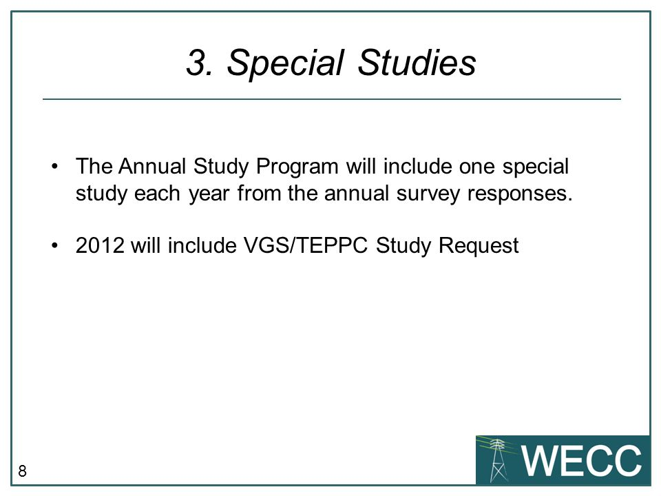 8 3. Special Studies The Annual Study Program will include one special study each year from the annual survey responses. 2012 will include VGS/TEPPC S