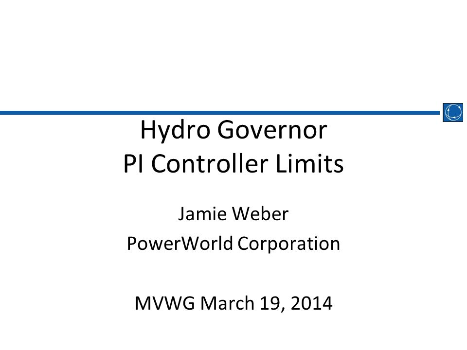 Hydro Governor PI Controller Limits Jamie Weber PowerWorld Corporation MVWG March 19, 2014