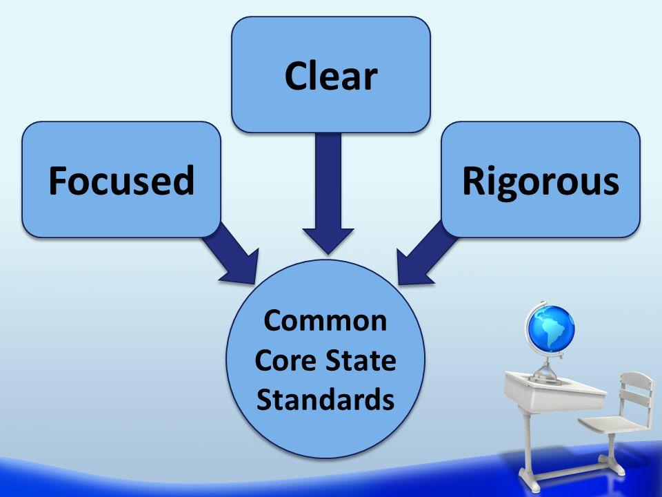 ClearFocusedRigorous Common Core State Standards