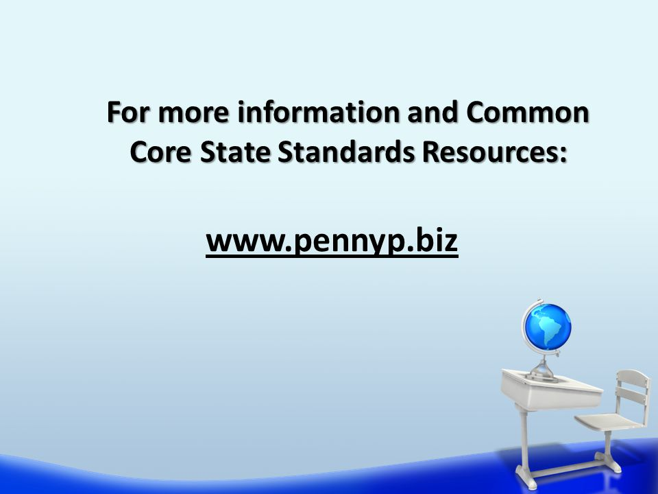 For more information and Common Core State Standards Resources: www.pennyp.biz