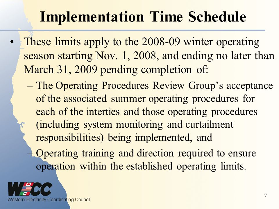 Western Electricity Coordinating Council 7 Implementation Time Schedule These limits apply to the 2008-09 winter operating season starting Nov.