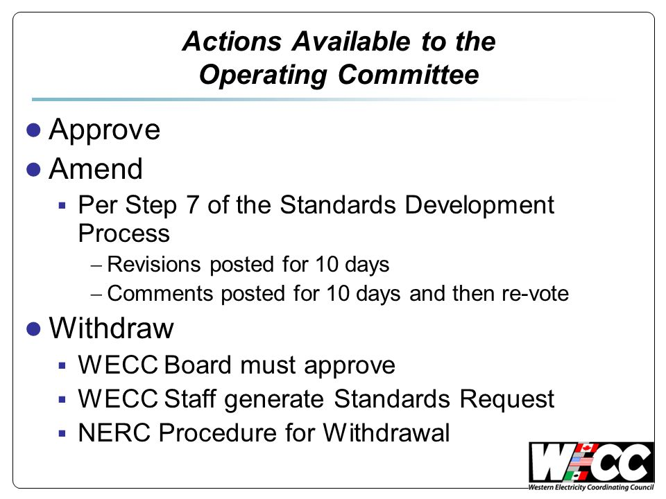 Actions Available to the Operating Committee ● Approve ● Amend  Per Step 7 of the Standards Development Process  Revisions posted for 10 days  Comm
