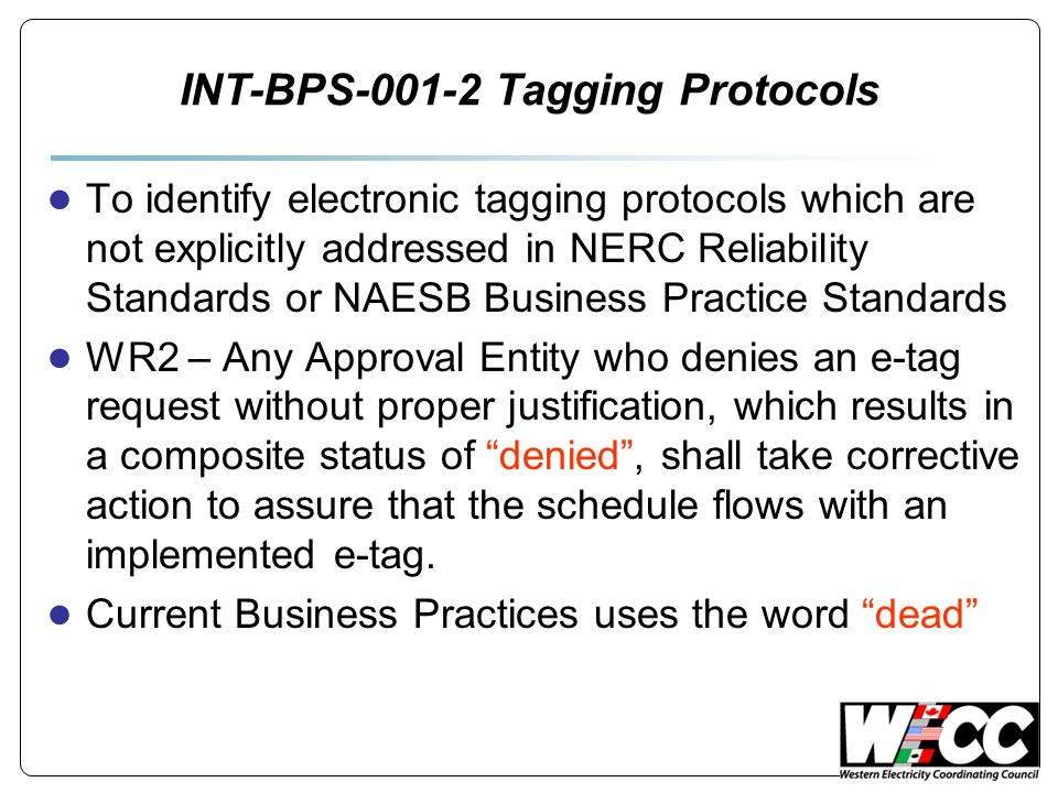 INT-BPS-001-2 Tagging Protocols ● To identify electronic tagging protocols which are not explicitly addressed in NERC Reliability Standards or NAESB B