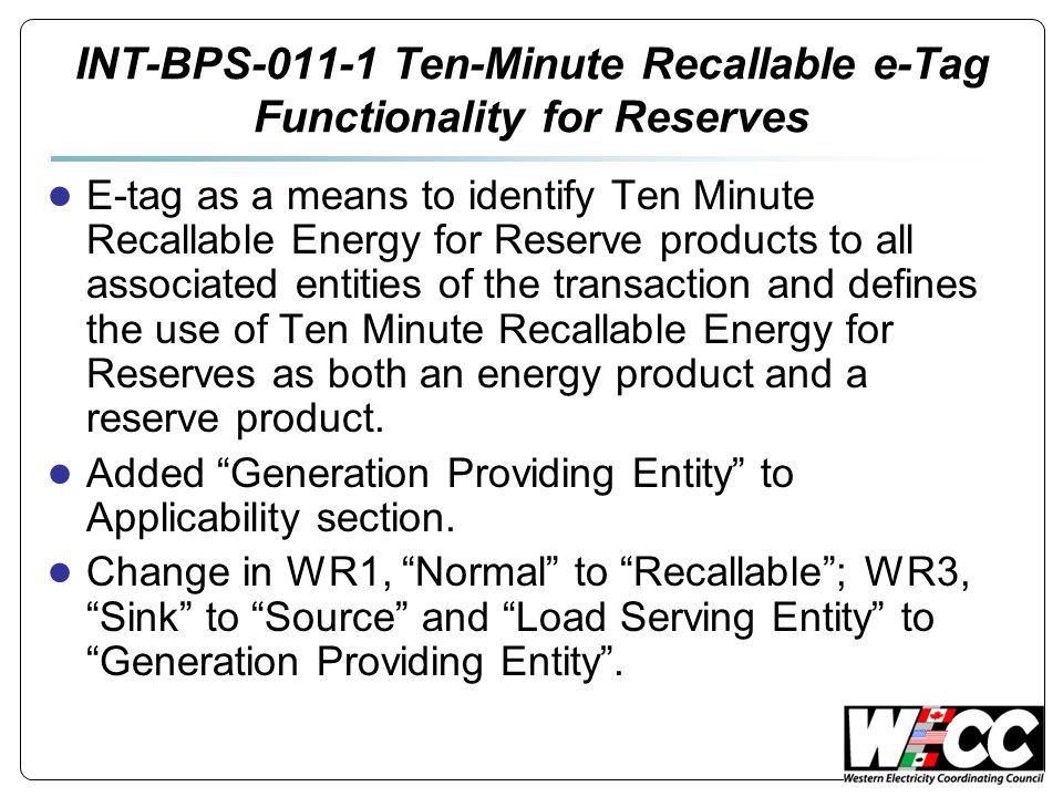 INT-BPS-011-1 Ten-Minute Recallable e-Tag Functionality for Reserves ● E-tag as a means to identify Ten Minute Recallable Energy for Reserve products