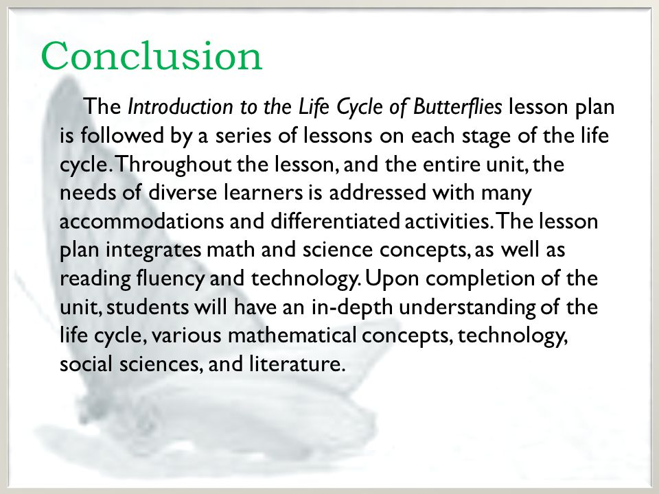 Conclusion The Introduction to the Life Cycle of Butterflies lesson plan is followed by a series of lessons on each stage of the life cycle.