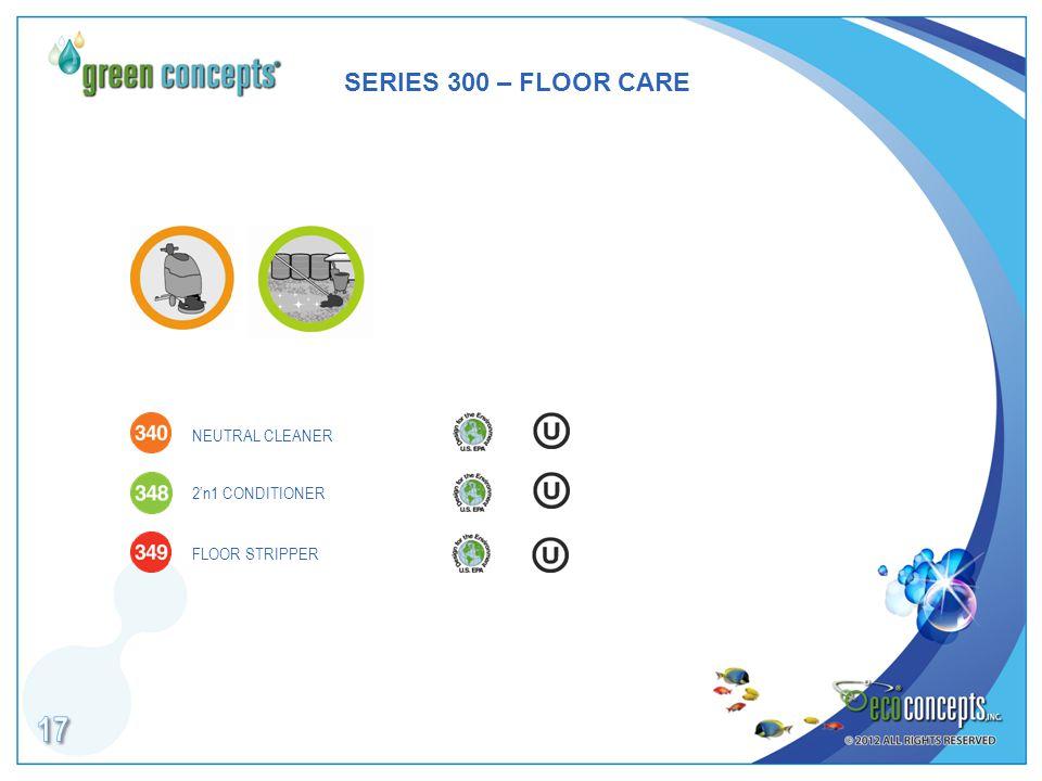 SERIES 300 – FLOOR CARE 2'n1 CONDITIONER NEUTRAL CLEANER FLOOR STRIPPER