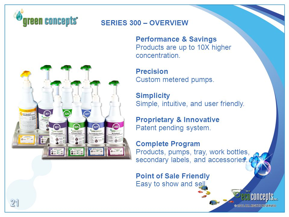 SERIES 300 – OVERVIEW Performance & Savings Products are up to 10X higher concentration.