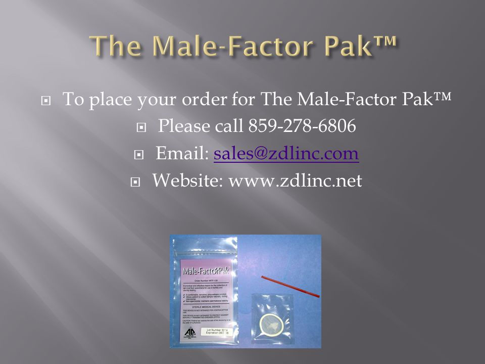  To place your order for The Male-Factor Pak™  Please call 859-278-6806  Email: sales@zdlinc.comsales@zdlinc.com  Website: www.zdlinc.net