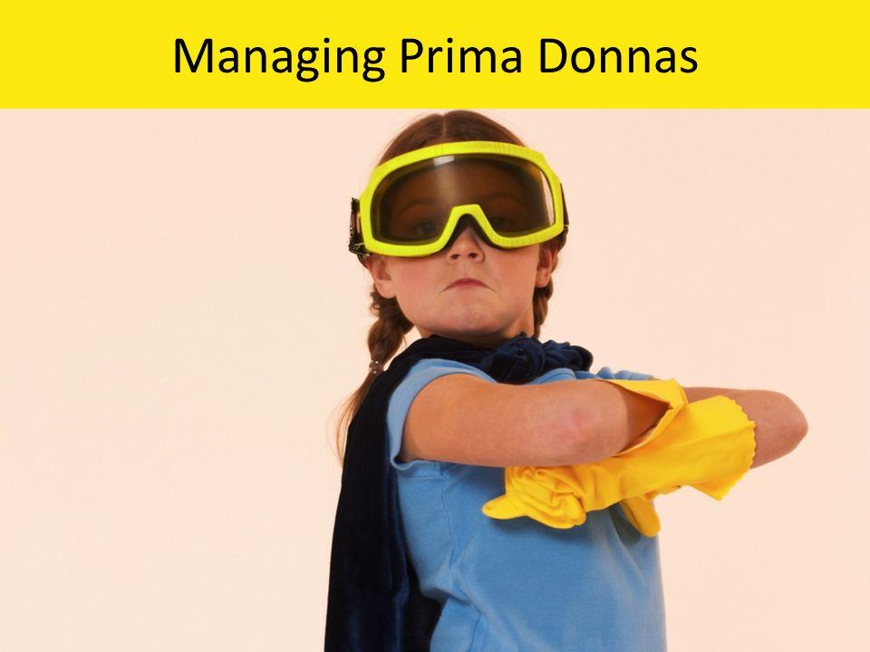 Managing Prima Donnas