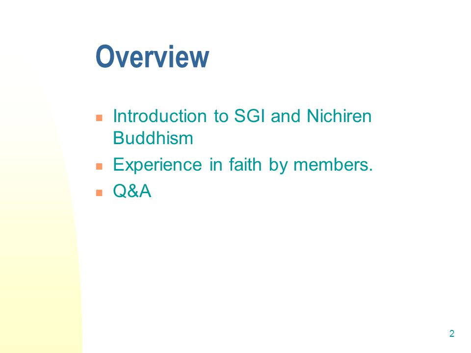 2 Overview Introduction to SGI and Nichiren Buddhism Experience in faith by members. Q&A