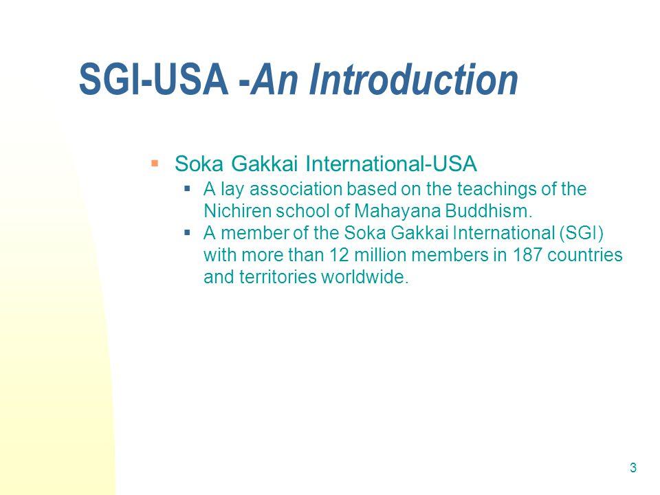 3 SGI-USA - An Introduction  Soka Gakkai International-USA  A lay association based on the teachings of the Nichiren school of Mahayana Buddhism.