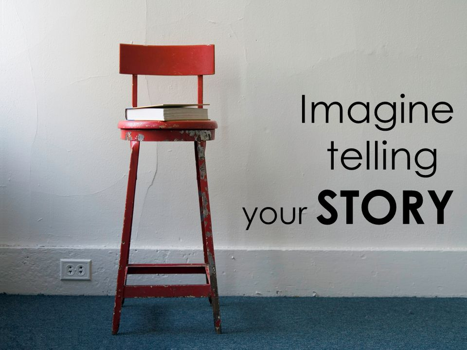 Imagine telling your STORY