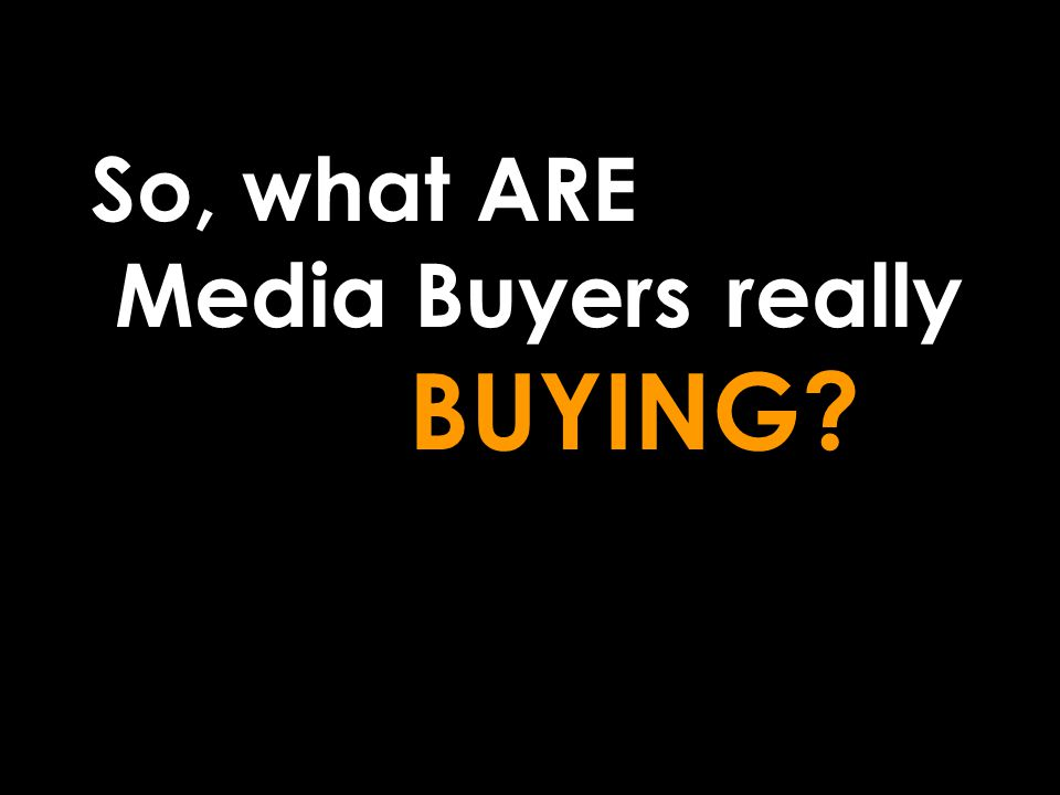 So, what ARE Media Buyers really BUYING?