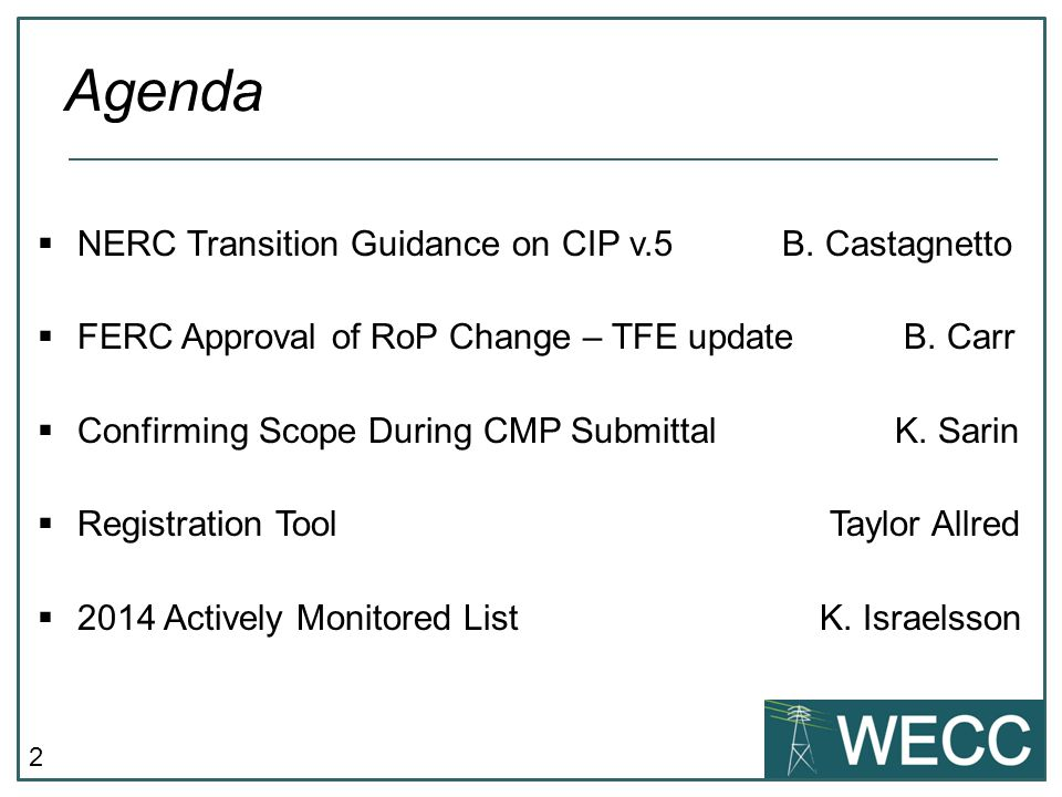 2  NERC Transition Guidance on CIP v.5 B. Castagnetto  FERC Approval of RoP Change – TFE update B. Carr  Confirming Scope During CMP Submittal K. S