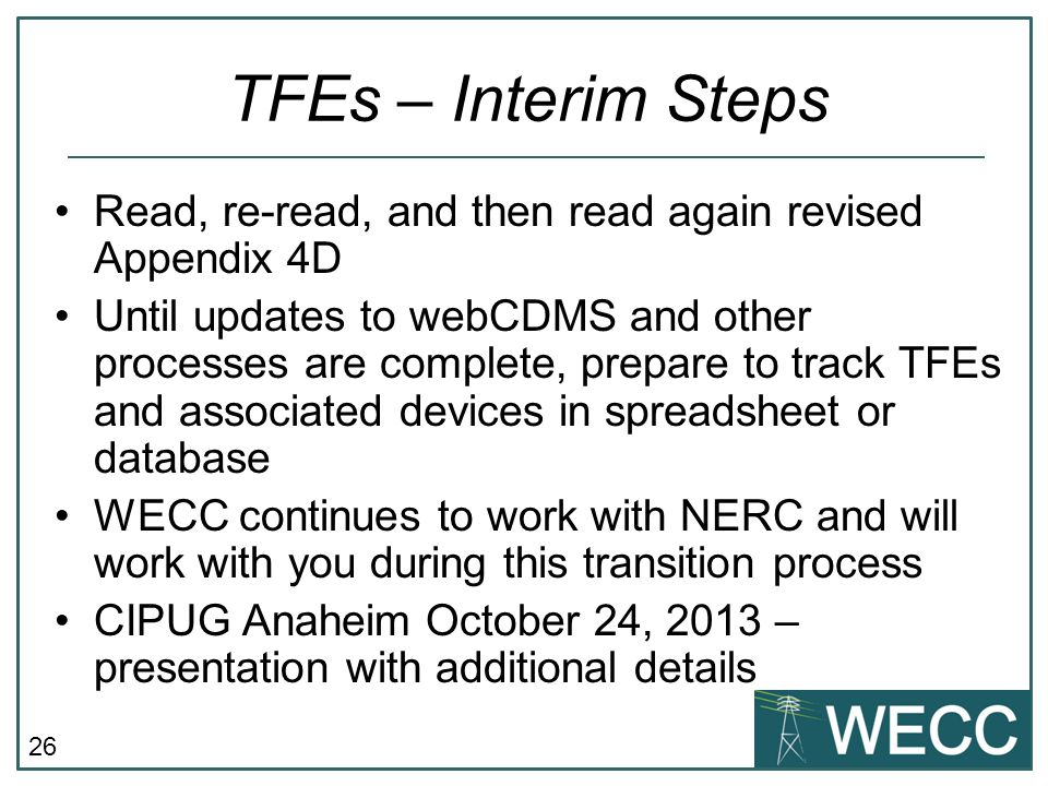 26 Read, re-read, and then read again revised Appendix 4D Until updates to webCDMS and other processes are complete, prepare to track TFEs and associa