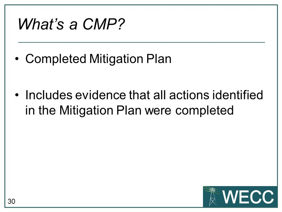 30 Completed Mitigation Plan Includes evidence that all actions identified in the Mitigation Plan were completed What's a CMP?