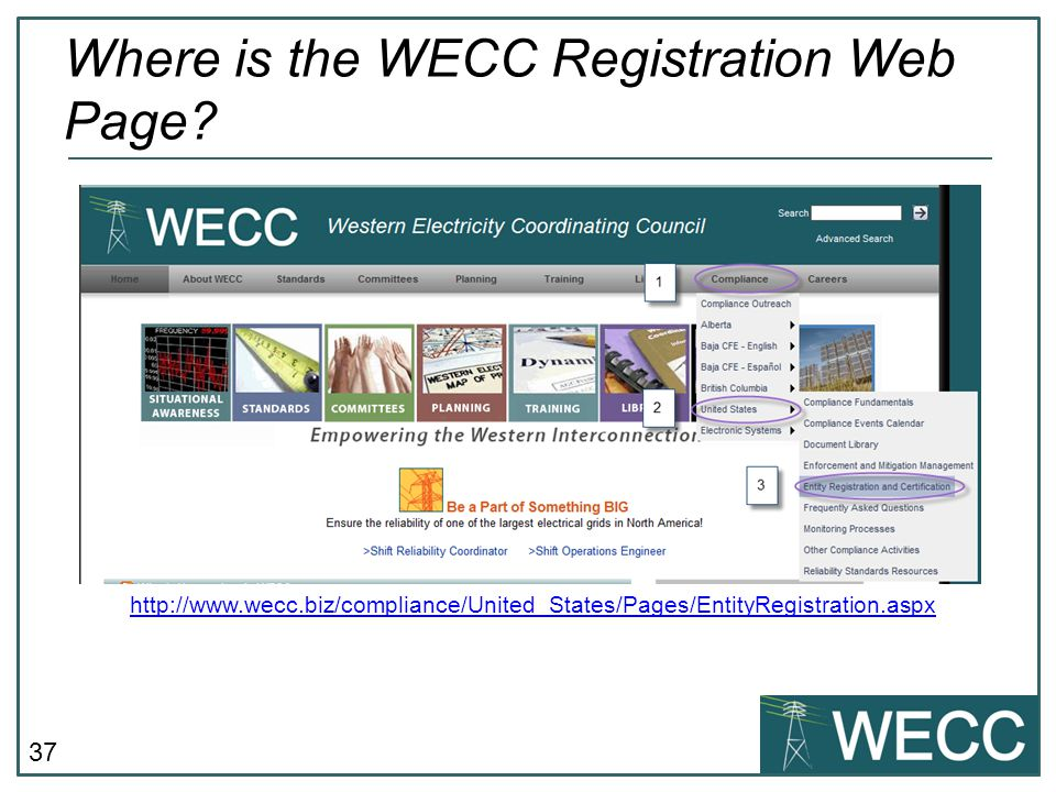37 http://www.wecc.biz/compliance/United_States/Pages/EntityRegistration.aspx Where is the WECC Registration Web Page?
