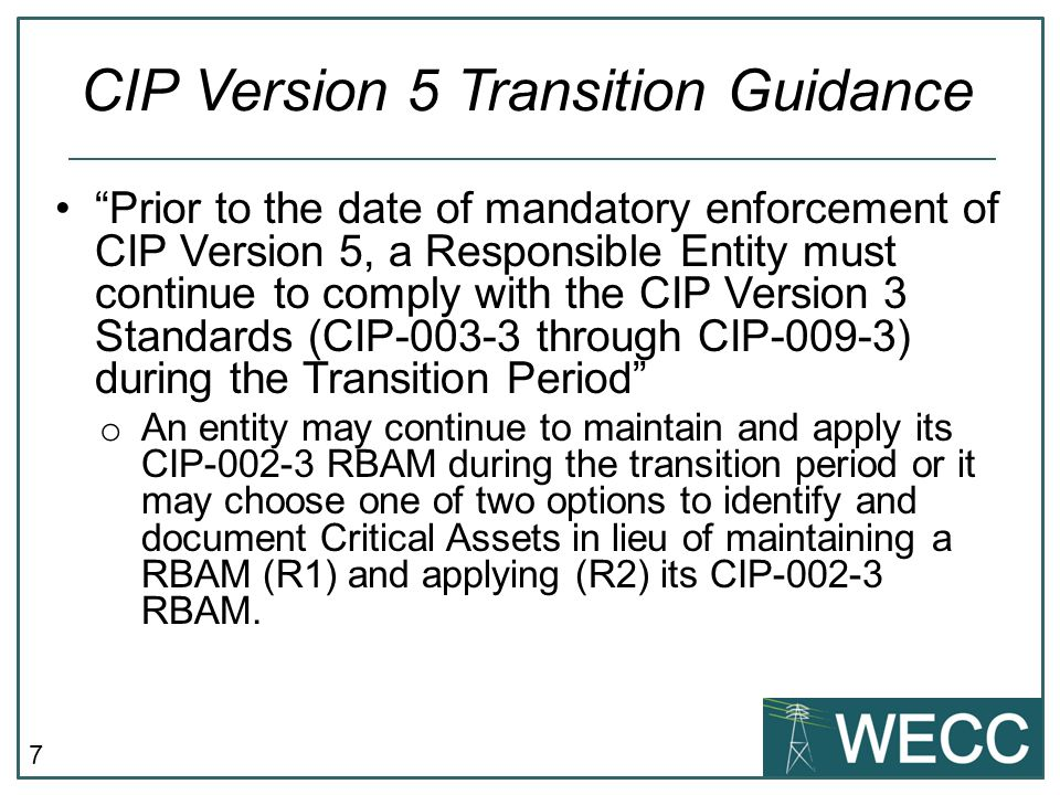 "7 ""Prior to the date of mandatory enforcement of CIP Version 5, a Responsible Entity must continue to comply with the CIP Version 3 Standards (CIP-003"