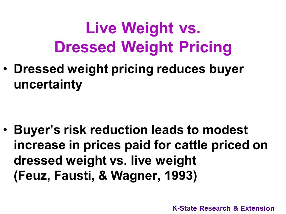 K-State Research & Extension Cattle Valuation Methods Dressed Weight Pricing 1.Start with est'd.