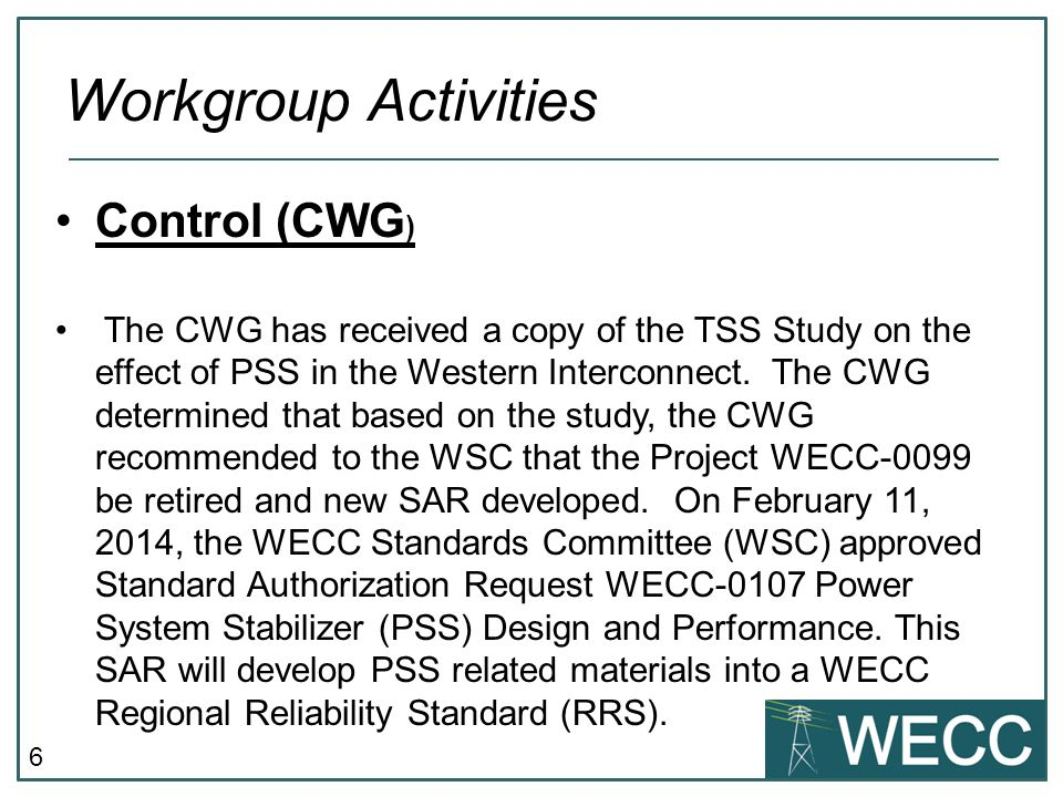 6 Control (CWG ) The CWG has received a copy of the TSS Study on the effect of PSS in the Western Interconnect.