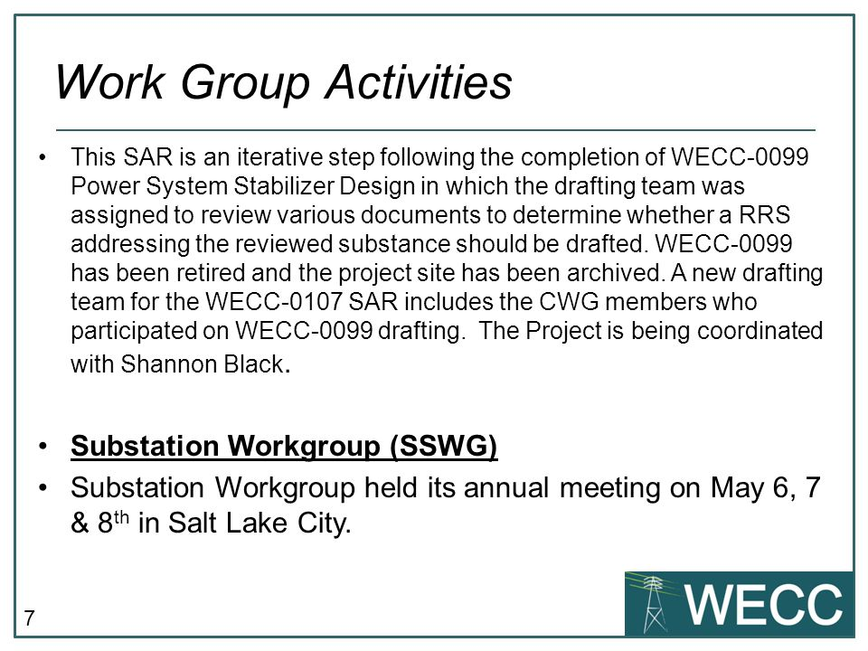 7 This SAR is an iterative step following the completion of WECC-0099 Power System Stabilizer Design in which the drafting team was assigned to review various documents to determine whether a RRS addressing the reviewed substance should be drafted.