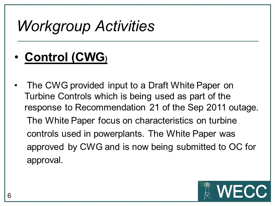6 Control (CWG ) The CWG provided input to a Draft White Paper on Turbine Controls which is being used as part of the response to Recommendation 21 of the Sep 2011 outage.