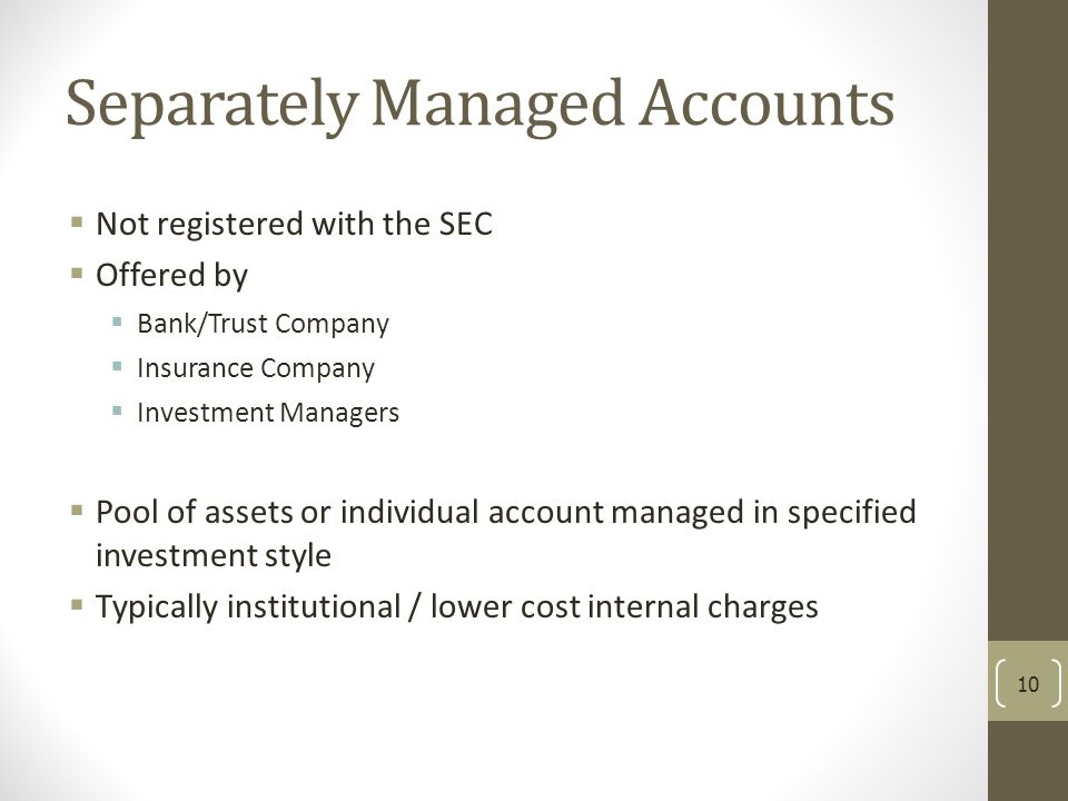 Separately Managed Accounts  Not registered with the SEC  Offered by  Bank/Trust Company  Insurance Company  Investment Managers  Pool of assets