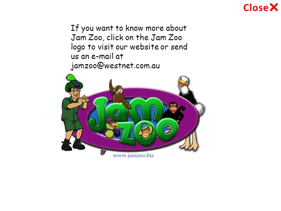 If you want to know more about Jam Zoo, click on the Jam Zoo logo to visit our website or send us an e-mail at jamzoo@westnet.com.au Close