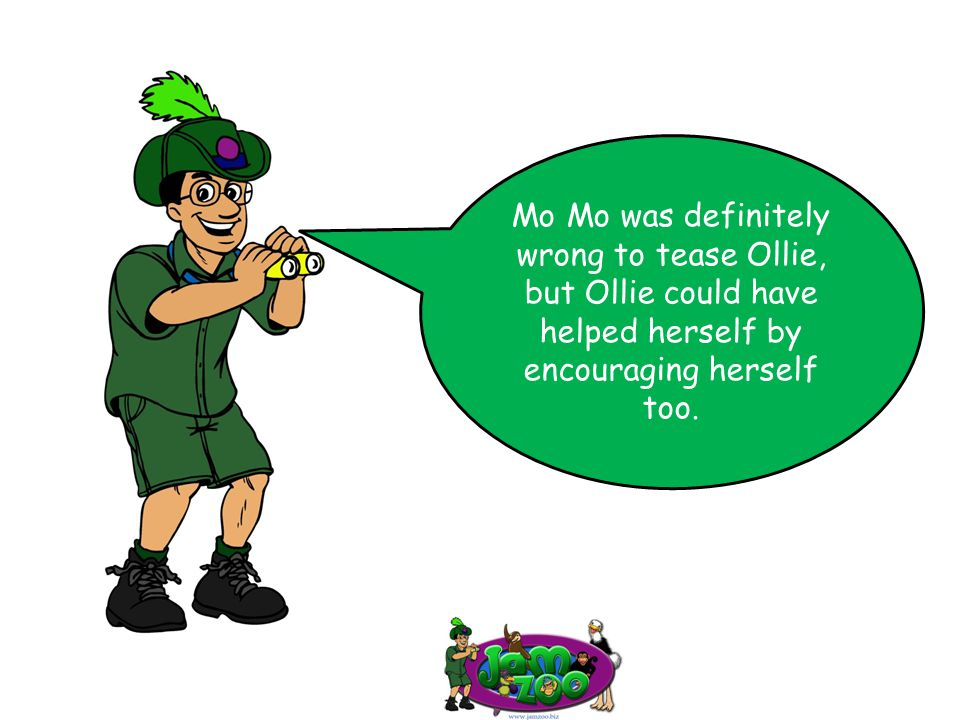 Mo Mo was definitely wrong to tease Ollie, but Ollie could have helped herself by encouraging herself too.