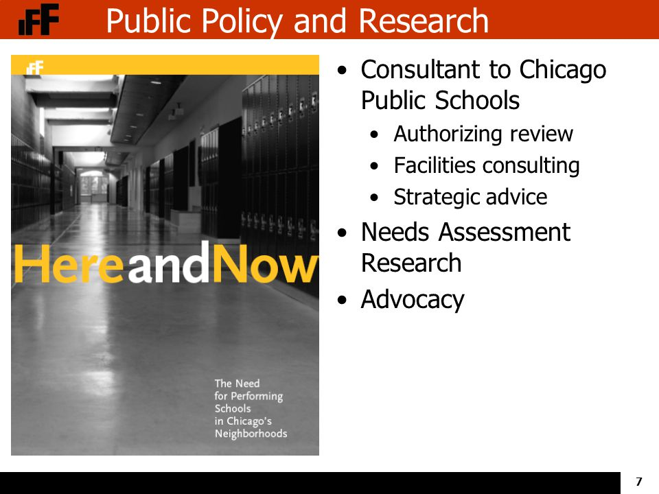 7 Public Policy and Research Consultant to Chicago Public Schools Authorizing review Facilities consulting Strategic advice Needs Assessment Research Advocacy