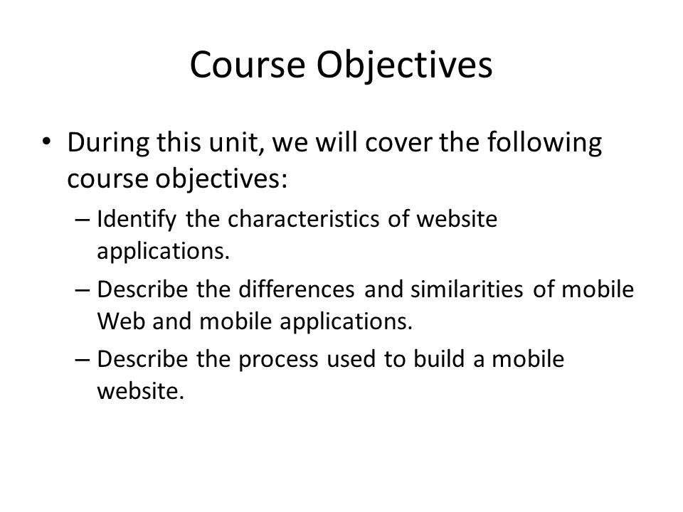 Course Objectives During this unit, we will cover the following course objectives: – Identify the characteristics of website applications. – Describe