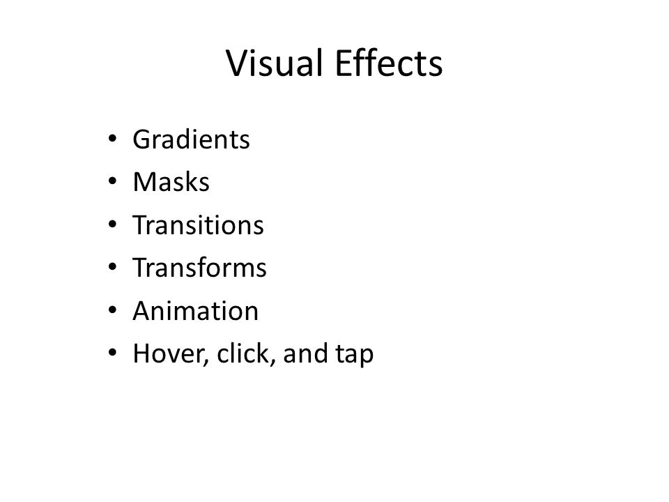 Visual Effects Gradients Masks Transitions Transforms Animation Hover, click, and tap