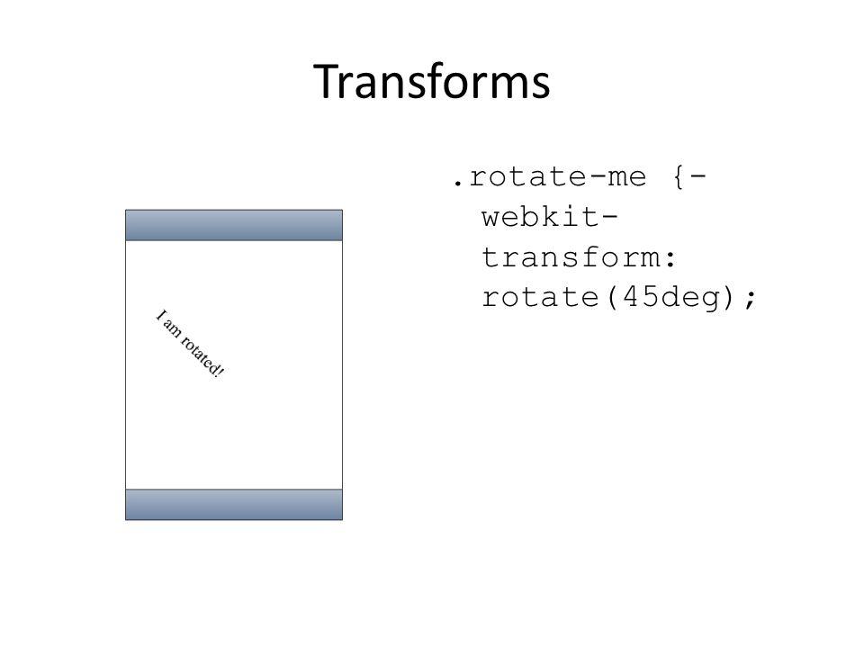 Transforms.rotate-me {- webkit- transform: rotate(45deg);