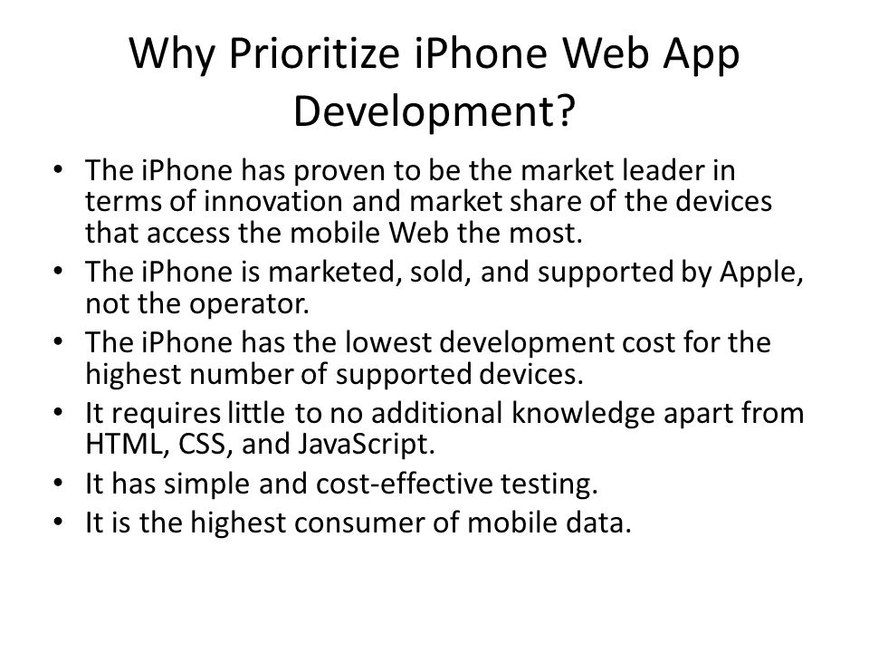 Why Prioritize iPhone Web App Development? The iPhone has proven to be the market leader in terms of innovation and market share of the devices that a