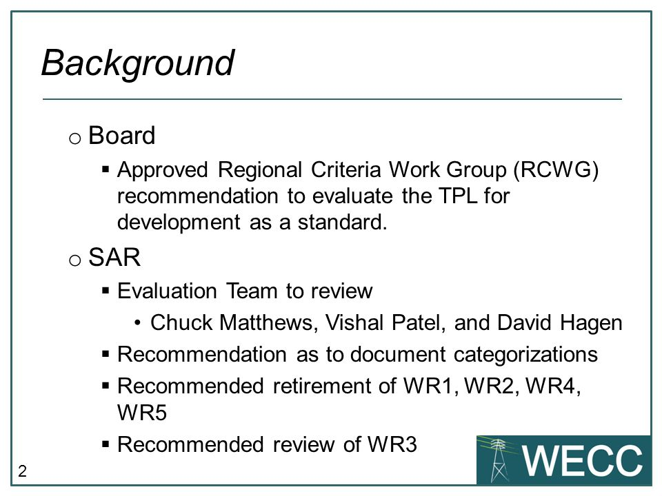 2 o Board  Approved Regional Criteria Work Group (RCWG) recommendation to evaluate the TPL for development as a standard.