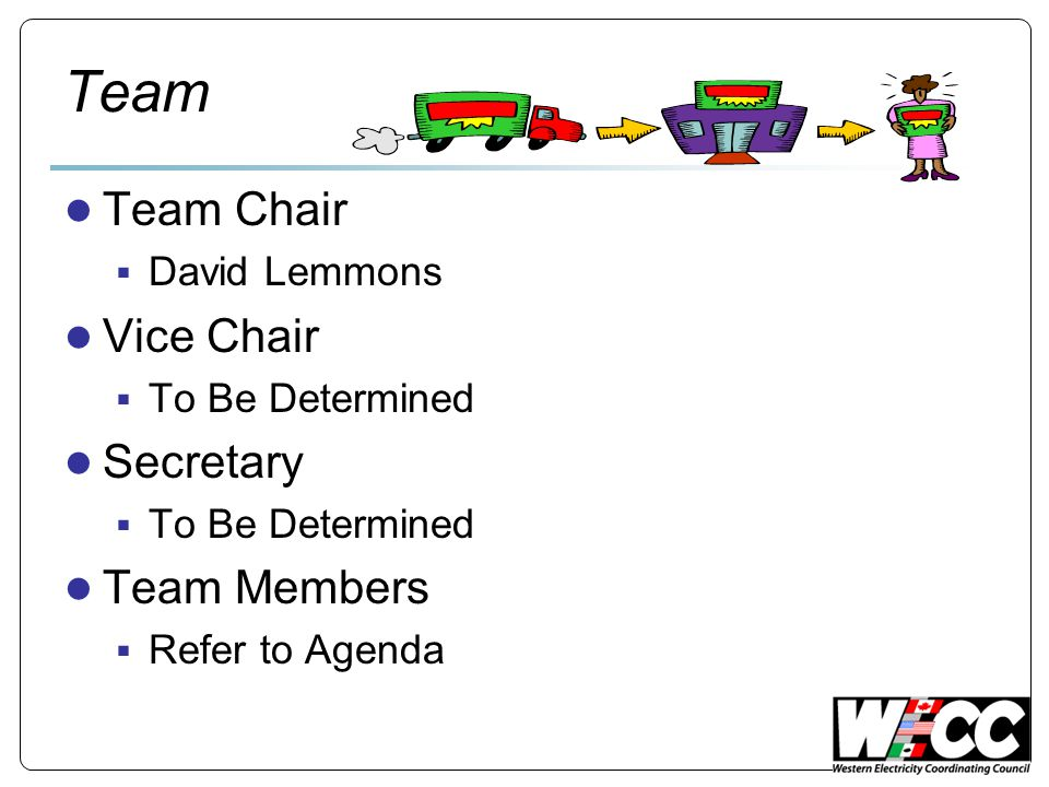 Team ● Team Chair  David Lemmons ● Vice Chair  To Be Determined ● Secretary  To Be Determined ● Team Members  Refer to Agenda