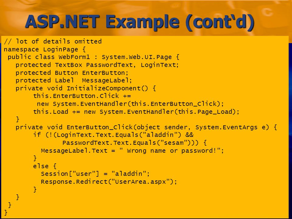 Markus Voelter/Michael Stal – Comparing J2EE with.NET Folie 74 ASP.NET Example (cont'd) // lot of details omitted namespace LoginPage { public class WebForm1 : System.Web.UI.Page { protected TextBox PasswordText, LoginText; protected Button EnterButton; protected Label MessageLabel; private void InitializeComponent() { this.EnterButton.Click += new System.EventHandler(this.EnterButton_Click); this.Load += new System.EventHandler(this.Page_Load); } private void EnterButton_Click(object sender, System.EventArgs e) { if (!(LoginText.Text.Equals( aladdin ) && PasswordText.Text.Equals( sesam ))) { MessageLabel.Text = Wrong name or password! ; } else { Session[ user ] = aladdin ; Response.Redirect( UserArea.aspx ); }