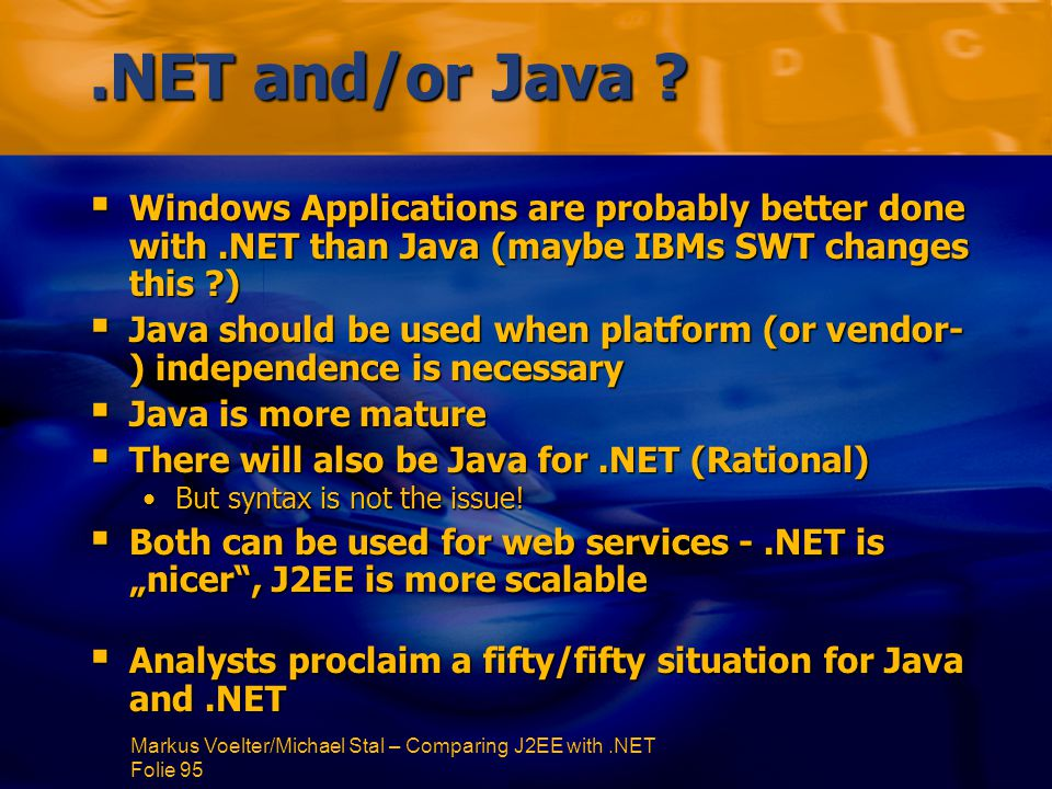 Markus Voelter/Michael Stal – Comparing J2EE with.NET Folie 95.NET and/or Java .
