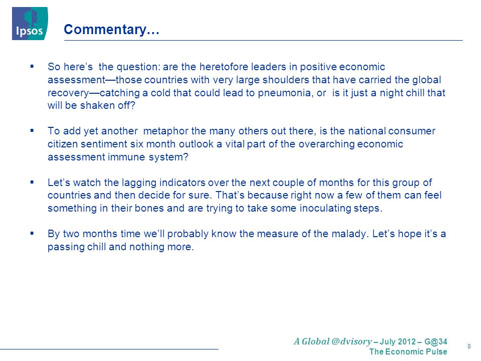 29 A Global @dvisory – July 2012 – G@34 The Economic Pulse LATAM Countries Assessing the Current Economic Situation Now thinking about our economic situation, how would you describe the current economic situation in [insert country].