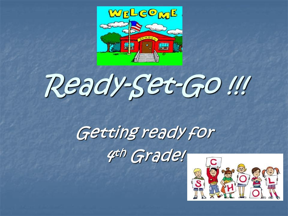 Ready-Set-Go !!! Getting ready for 4 th Grade!