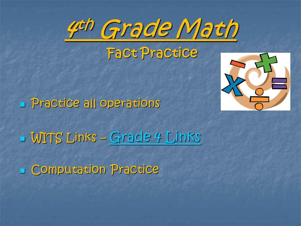 4 th Grade Math Fact Practice Practice all operations Practice all operations WITS Links – Grade 4 Links WITS Links – Grade 4 Links Grade 4 Links Grade 4 Links Computation Practice Computation Practice