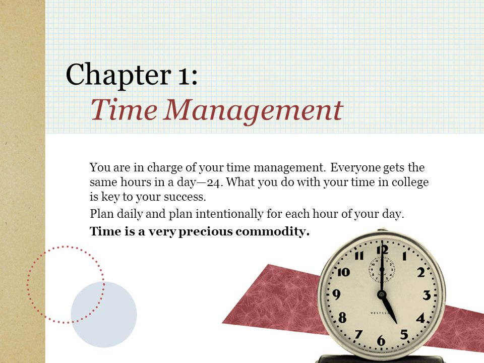 Chapter 1: Time Management You are in charge of your time management.