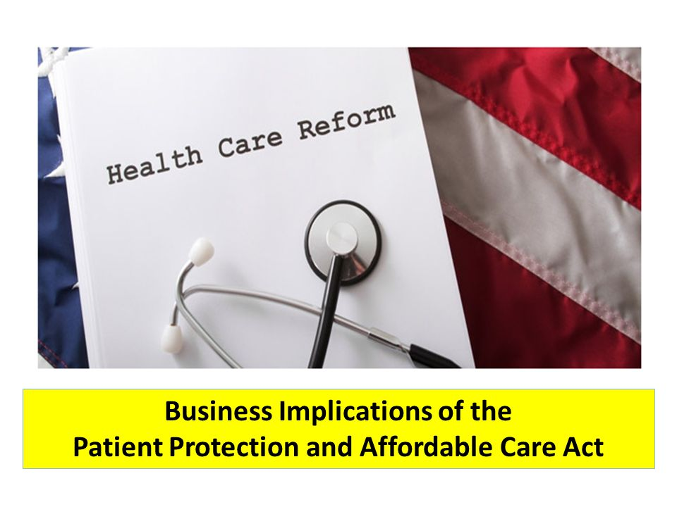 Business Implications of the Patient Protection and Affordable Care Act