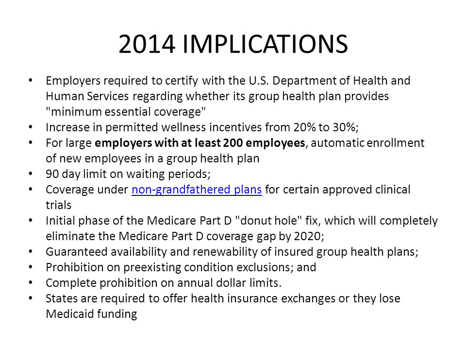 2014 IMPLICATIONS Employers required to certify with the U.S. Department of Health and Human Services regarding whether its group health plan provides