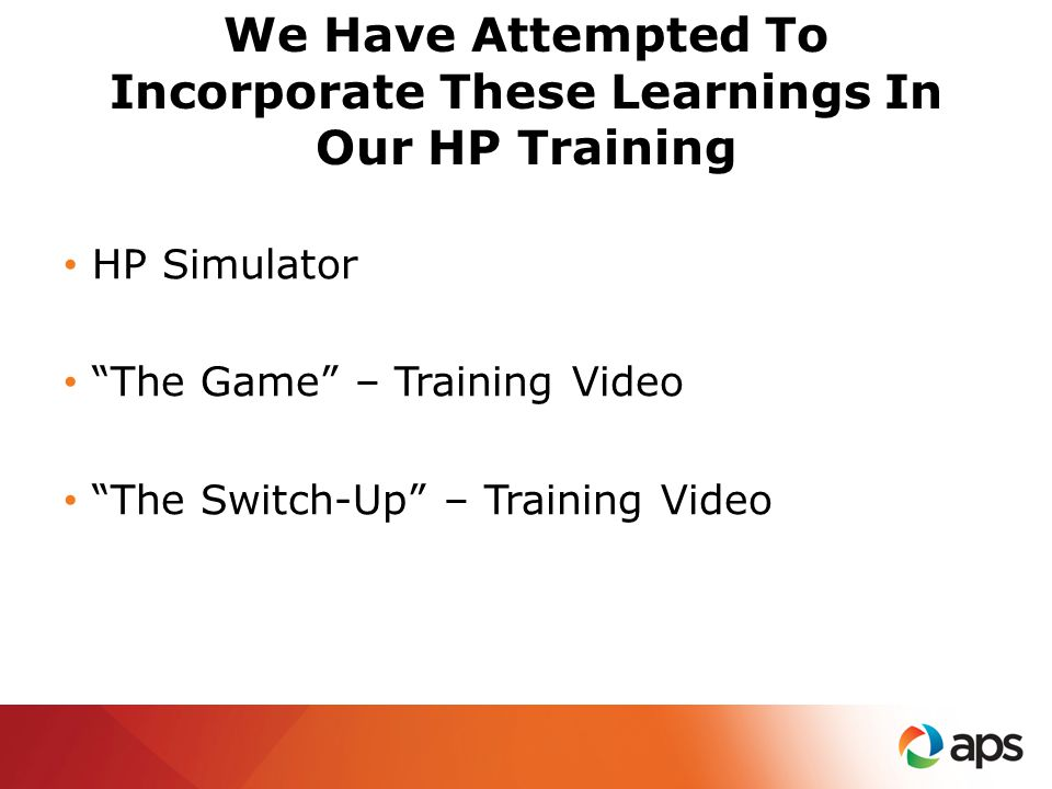 "We Have Attempted To Incorporate These Learnings In Our HP Training HP Simulator ""The Game"" – Training Video ""The Switch-Up"" – Training Video"