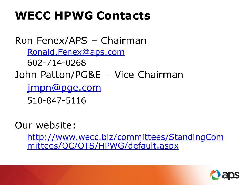 WECC HPWG Contacts Ron Fenex/APS – Chairman Ronald.Fenex@aps.com 602-714-0268 John Patton/PG&E – Vice Chairman jmpn@pge.com 510-847-5116 Our website: http://www.wecc.biz/committees/StandingCom mittees/OC/OTS/HPWG/default.aspx