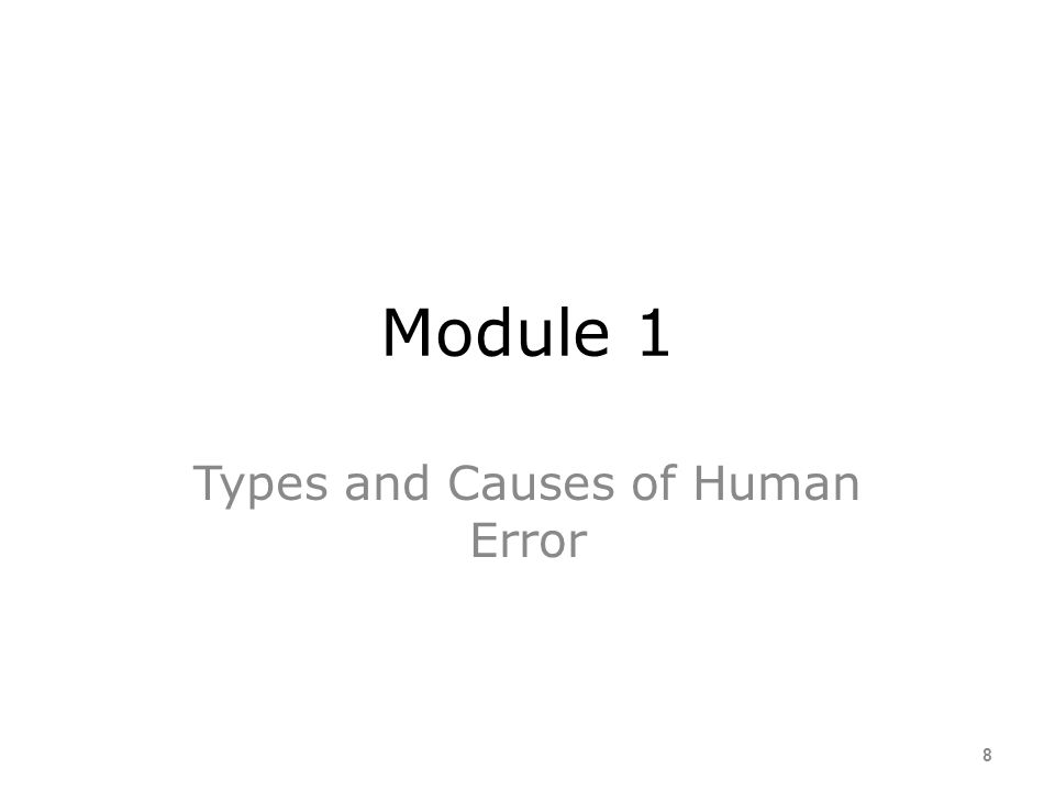 Training Objectives Describe the types and causes of human error Describe human performance concepts and principles Apply the principles of human perf