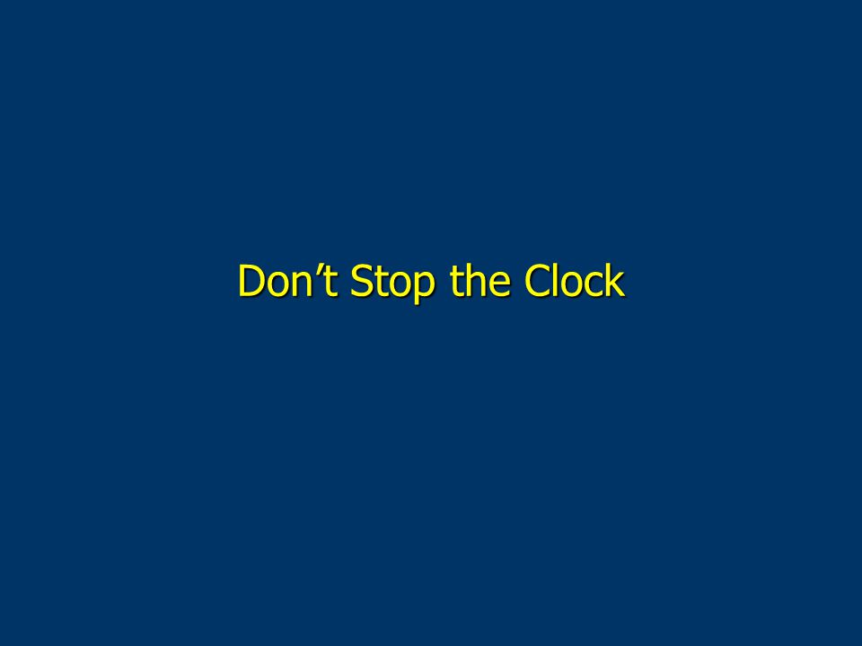 Don't Stop the Clock