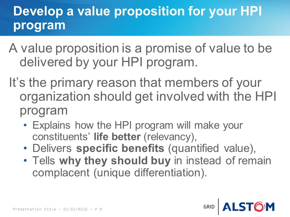 Develop a value proposition for your HPI program A value proposition is a promise of value to be delivered by your HPI program.